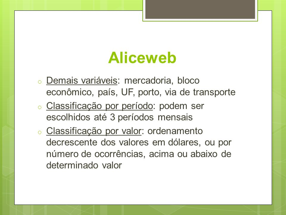 Aliceweb o Demais variáveis: mercadoria, bloco econômico, país, UF, porto, via de transporte o Classificação por período: podem ser escolhidos até 3 p