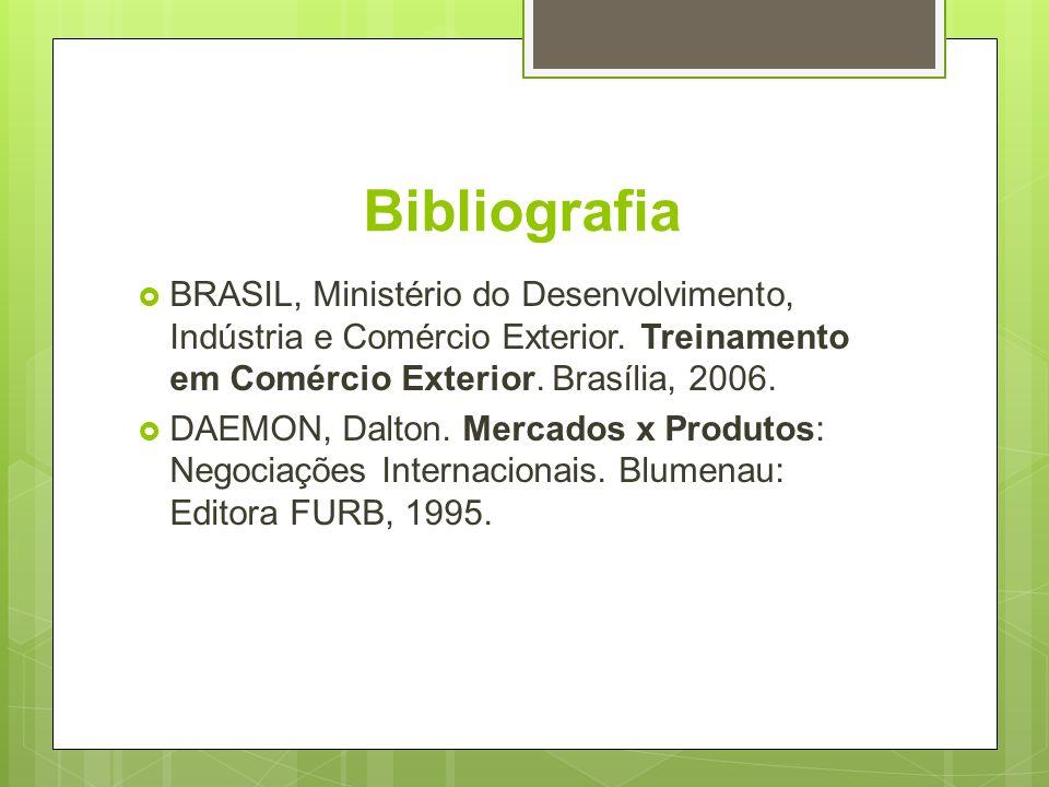 Bibliografia BRASIL, Ministério do Desenvolvimento, Indústria e Comércio Exterior. Treinamento em Comércio Exterior. Brasília, 2006. DAEMON, Dalton. M