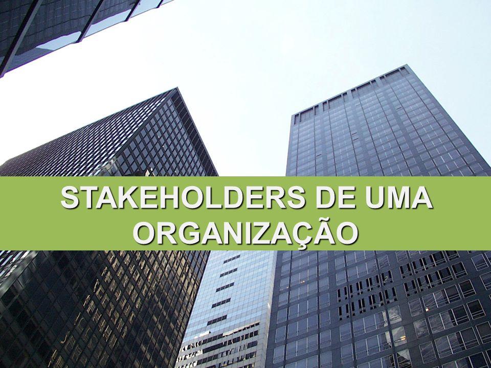 CONCEITO DE STAKEHOLDERS Como vimos as organizações pertencem a um sistema aberto onde elas interagem e sofrem muitas relações de influências.