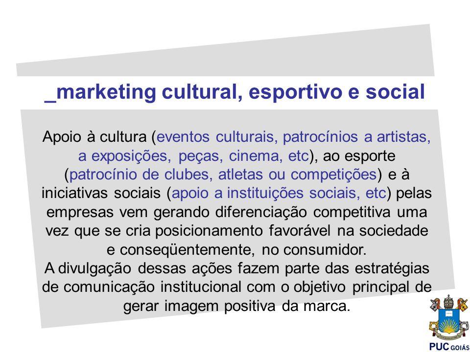 _marketing cultural, esportivo e social Apoio à cultura (eventos culturais, patrocínios a artistas, a exposições, peças, cinema, etc), ao esporte (pat