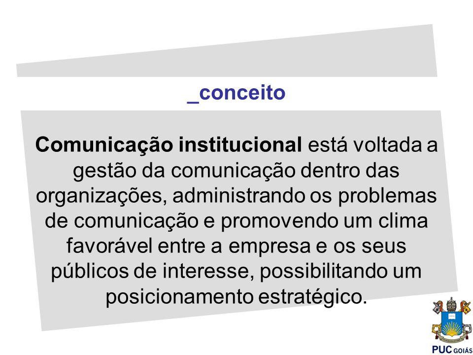 _conceito Comunicação institucional está voltada a gestão da comunicação dentro das organizações, administrando os problemas de comunicação e promoven