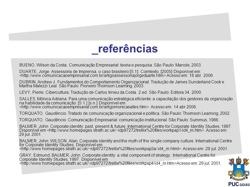 BUENO, Wilson da Costa. Comunicação Empresarial: teoria e pesquisa. São Paulo: Manole, 2003. DUARTE, Jorge. Assessoria de Imprensa, o caso brasileiro