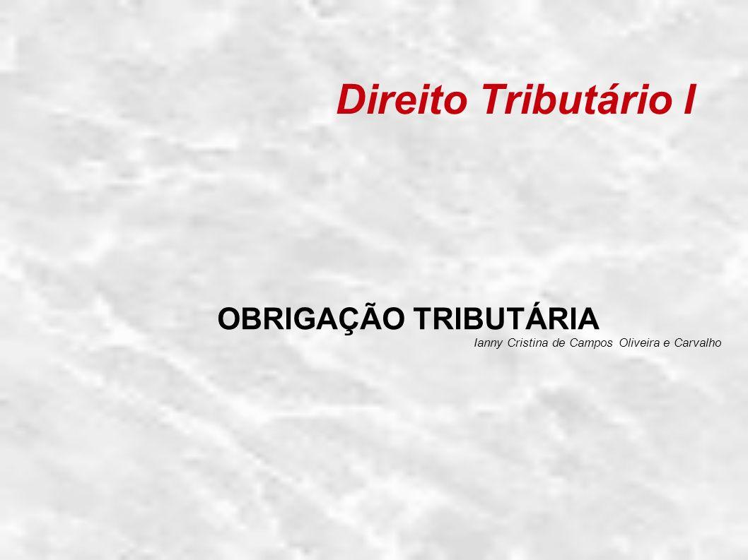 Direito Tributário I OBRIGAÇÃO TRIBUTÁRIA Ianny Cristina de Campos Oliveira e Carvalho