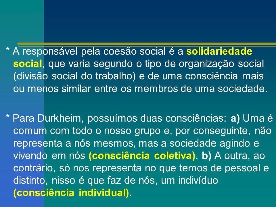 * A responsável pela coesão social é a solidariedade social, que varia segundo o tipo de organização social (divisão social do trabalho) e de uma cons