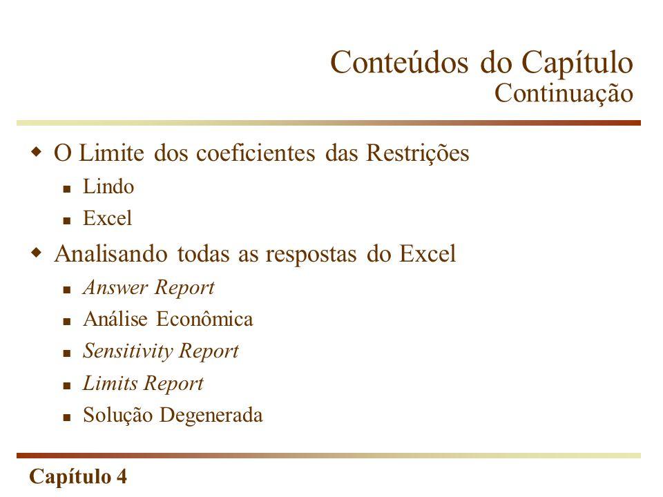 Capítulo 4 Conteúdos do Capítulo Continuação O Limite dos coeficientes das Restrições Lindo Excel Analisando todas as respostas do Excel Answer Report