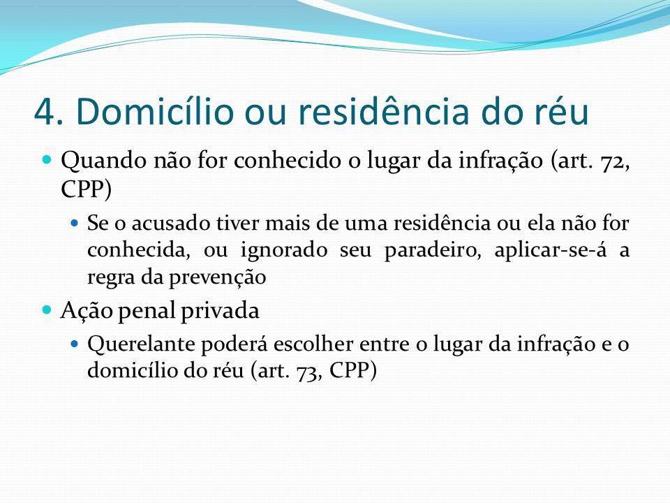 4. Domicílio ou residência do réu Quando não for conhecido o lugar da infração (art. 72, CPP) Se o acusado tiver mais de uma residência ou ela não for