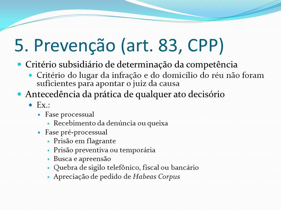 5. Prevenção (art. 83, CPP) Critério subsidiário de determinação da competência Critério do lugar da infração e do domicílio do réu não foram suficien