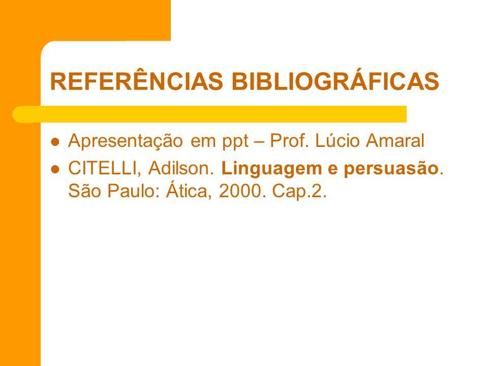 REFERÊNCIAS BIBLIOGRÁFICAS Apresentação em ppt – Prof. Lúcio Amaral CITELLI, Adilson. Linguagem e persuasão. São Paulo: Ática, 2000. Cap.2.