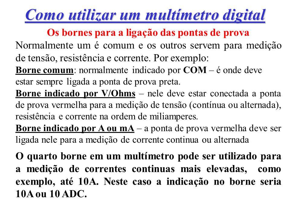 Como utilizar um multímetro digital Os bornes para a ligação das pontas de prova Normalmente um é comum e os outros servem para medição de tensão, resistência e corrente.