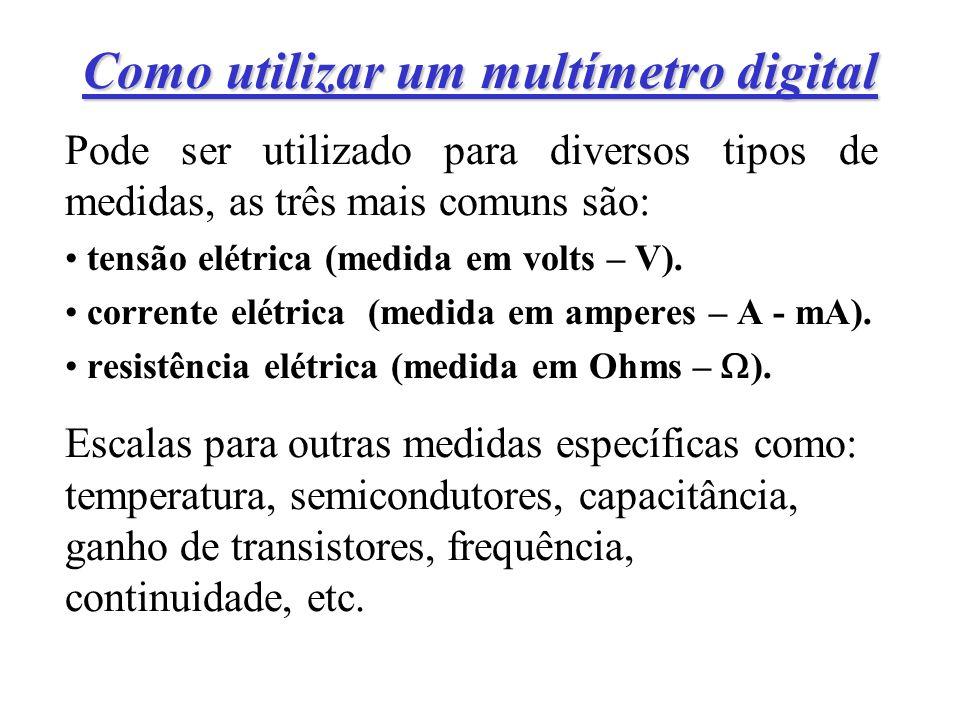 Como utilizar um multímetro digital Pode ser utilizado para diversos tipos de medidas, as três mais comuns são: tensão elétrica (medida em volts – V).