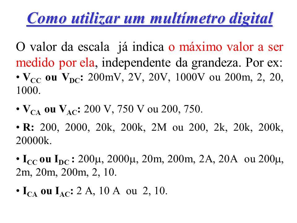 Como utilizar um multímetro digital Importante: saber selecionar a escala correta para a medição a ser feita.
