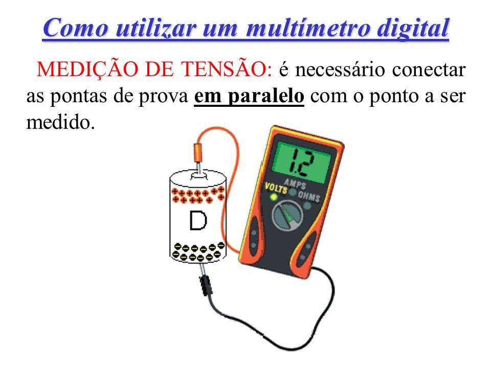 Como utilizar um multímetro digital MEDIÇÃO DE TENSÃO: é necessário conectar as pontas de prova em paralelo com o ponto a ser medido.