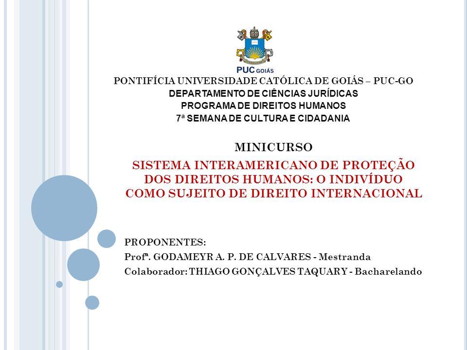 PONTIFÍCIA UNIVERSIDADE CATÓLICA DE GOIÁS – PUC-GO DEPARTAMENTO DE CIÊNCIAS JURÍDICAS PROGRAMA DE DIREITOS HUMANOS 7ª SEMANA DE CULTURA E CIDADANIA MI