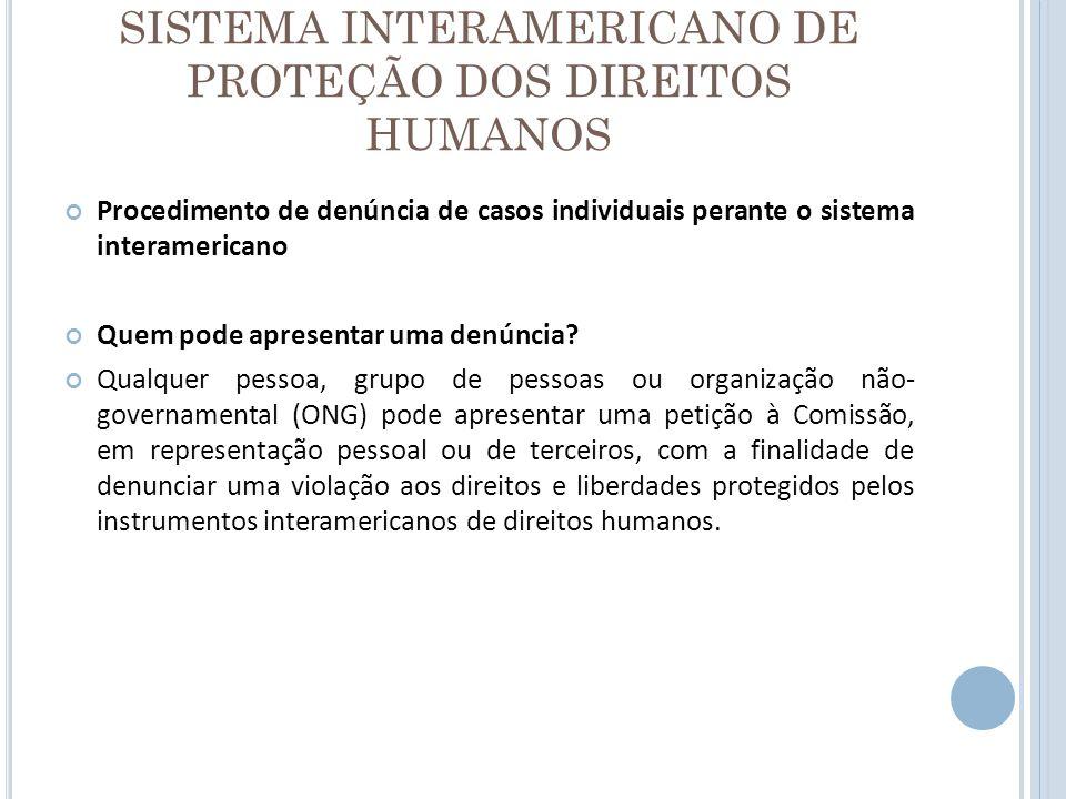 SISTEMA INTERAMERICANO DE PROTEÇÃO DOS DIREITOS HUMANOS Procedimento de denúncia de casos individuais perante o sistema interamericano Quem pode apres