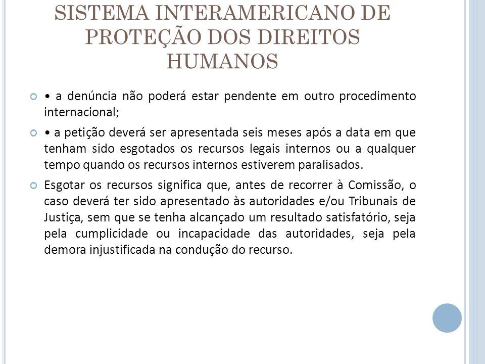 SISTEMA INTERAMERICANO DE PROTEÇÃO DOS DIREITOS HUMANOS a denúncia não poderá estar pendente em outro procedimento internacional; a petição deverá ser