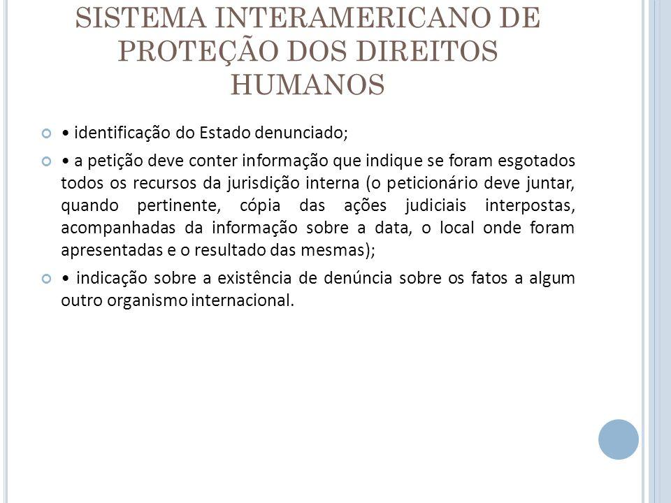 SISTEMA INTERAMERICANO DE PROTEÇÃO DOS DIREITOS HUMANOS identificação do Estado denunciado; a petição deve conter informação que indique se foram esgo