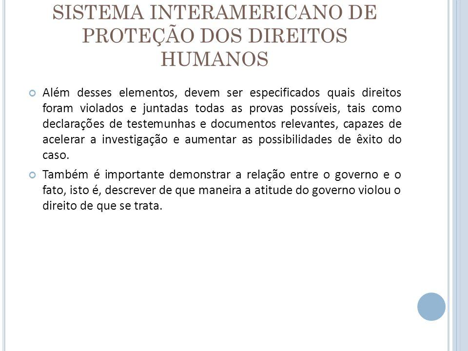 SISTEMA INTERAMERICANO DE PROTEÇÃO DOS DIREITOS HUMANOS Além desses elementos, devem ser especificados quais direitos foram violados e juntadas todas