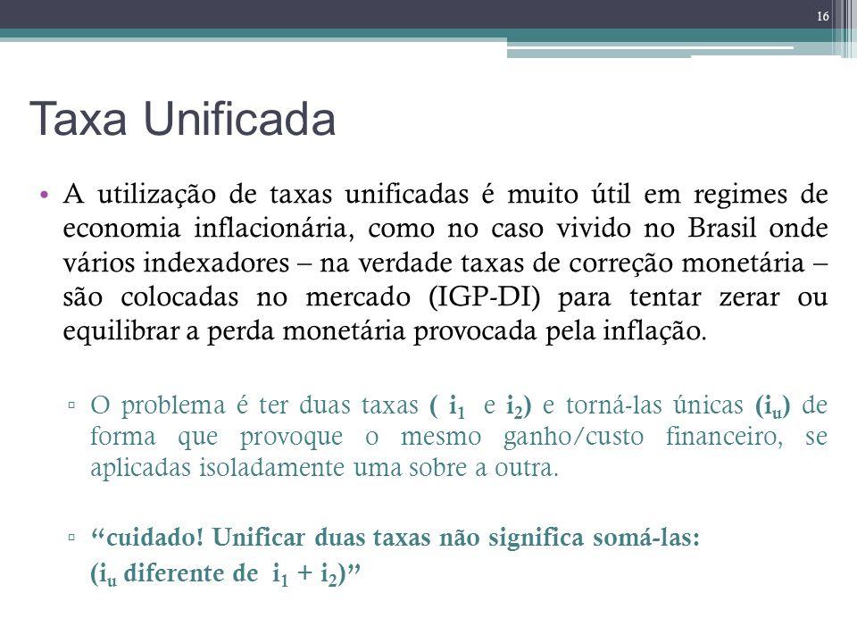Taxa Unificada A utilização de taxas unificadas é muito útil em regimes de economia inflacionária, como no caso vivido no Brasil onde vários indexador
