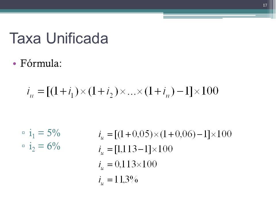 Taxa Unificada Fórmula: i 1 = 5% i 2 = 6% 17