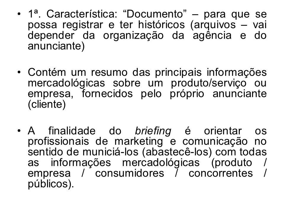 1ª. Característica: Documento – para que se possa registrar e ter históricos (arquivos – vai depender da organização da agência e do anunciante) Conté