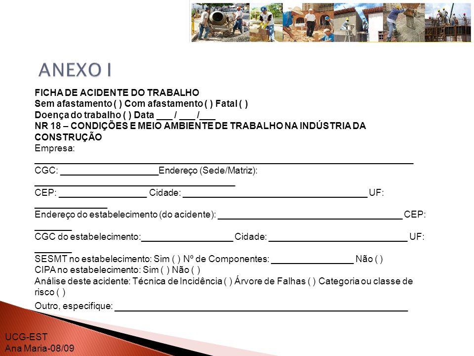 FICHA DE ACIDENTE DO TRABALHO Acidentado recebeu treinamento conforme item 18.28, da NR 18: Sim ( ) Não ( ) 1.
