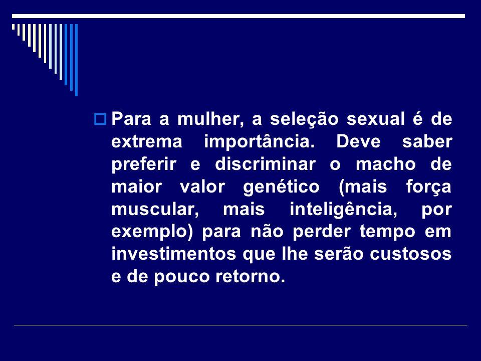 Para a mulher, a seleção sexual é de extrema importância.