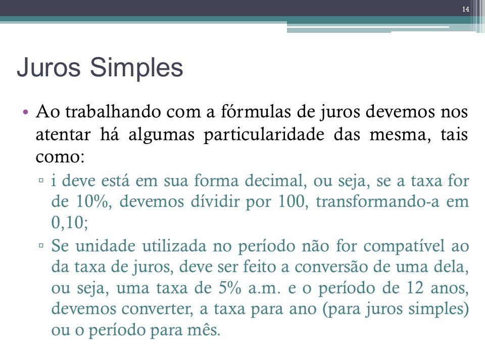 Juros Simples Ao trabalhando com a fórmulas de juros devemos nos atentar há algumas particularidade das mesma, tais como: i deve está em sua forma dec