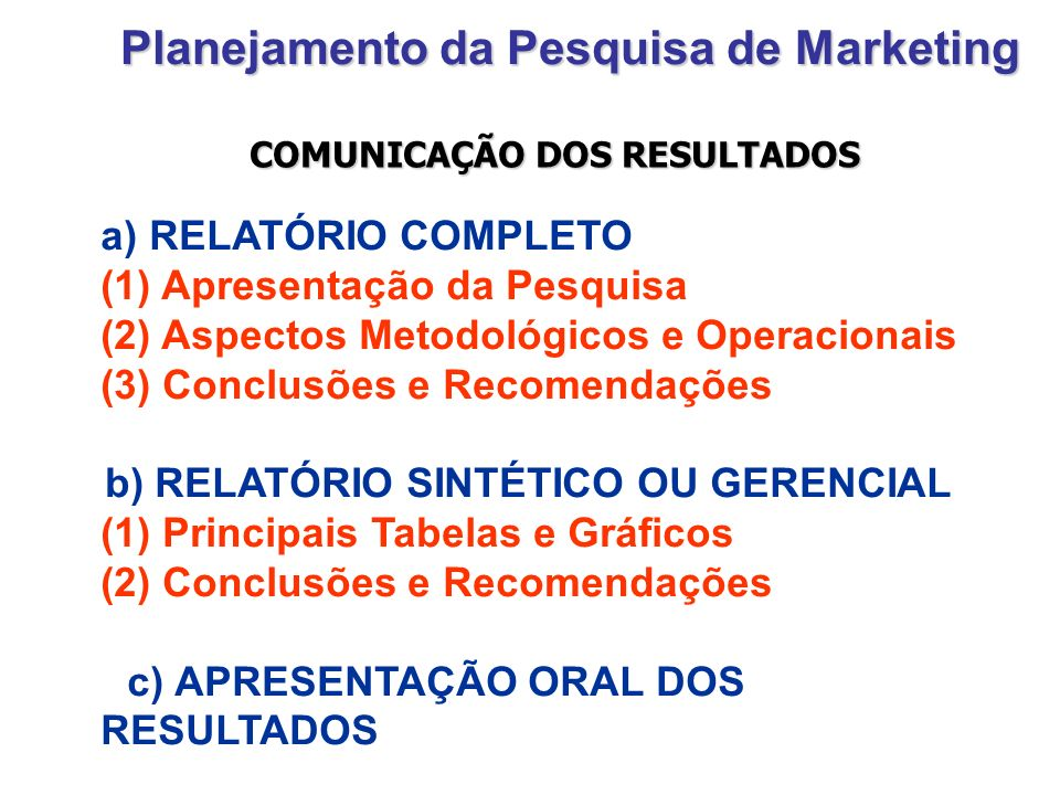Planejamento da Pesquisa de Marketing a) RELATÓRIO COMPLETO (1) Apresentação da Pesquisa (2) Aspectos Metodológicos e Operacionais (3) Conclusões e Re