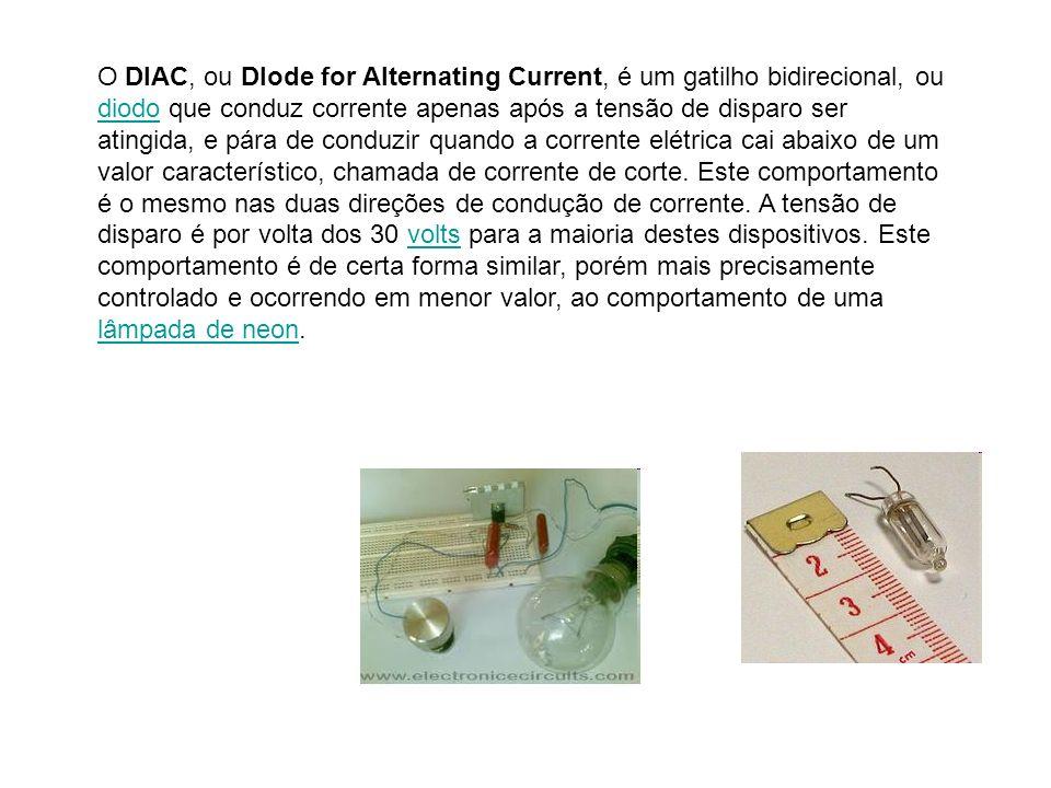 O DIAC, ou DIode for Alternating Current, é um gatilho bidirecional, ou diodo que conduz corrente apenas após a tensão de disparo ser atingida, e pára