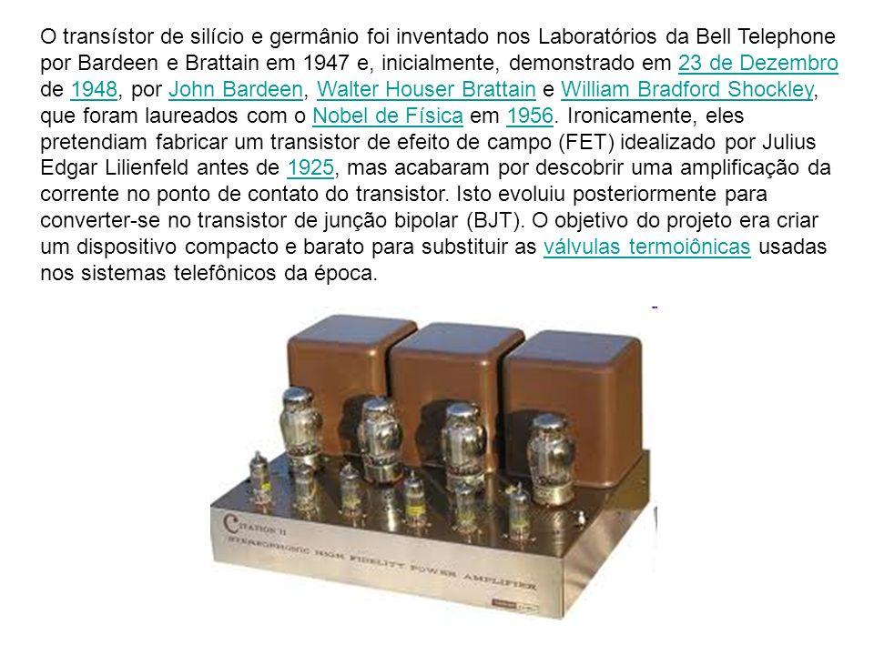 O transístor de silício e germânio foi inventado nos Laboratórios da Bell Telephone por Bardeen e Brattain em 1947 e, inicialmente, demonstrado em 23