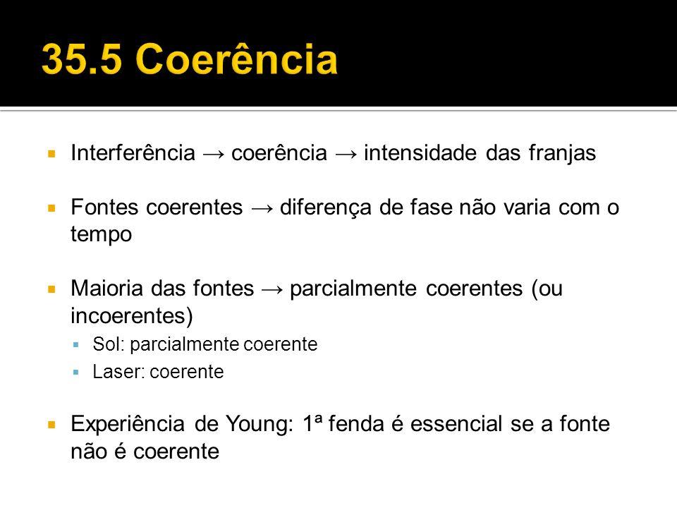 Interferência coerência intensidade das franjas Fontes coerentes diferença de fase não varia com o tempo Maioria das fontes parcialmente coerentes (ou