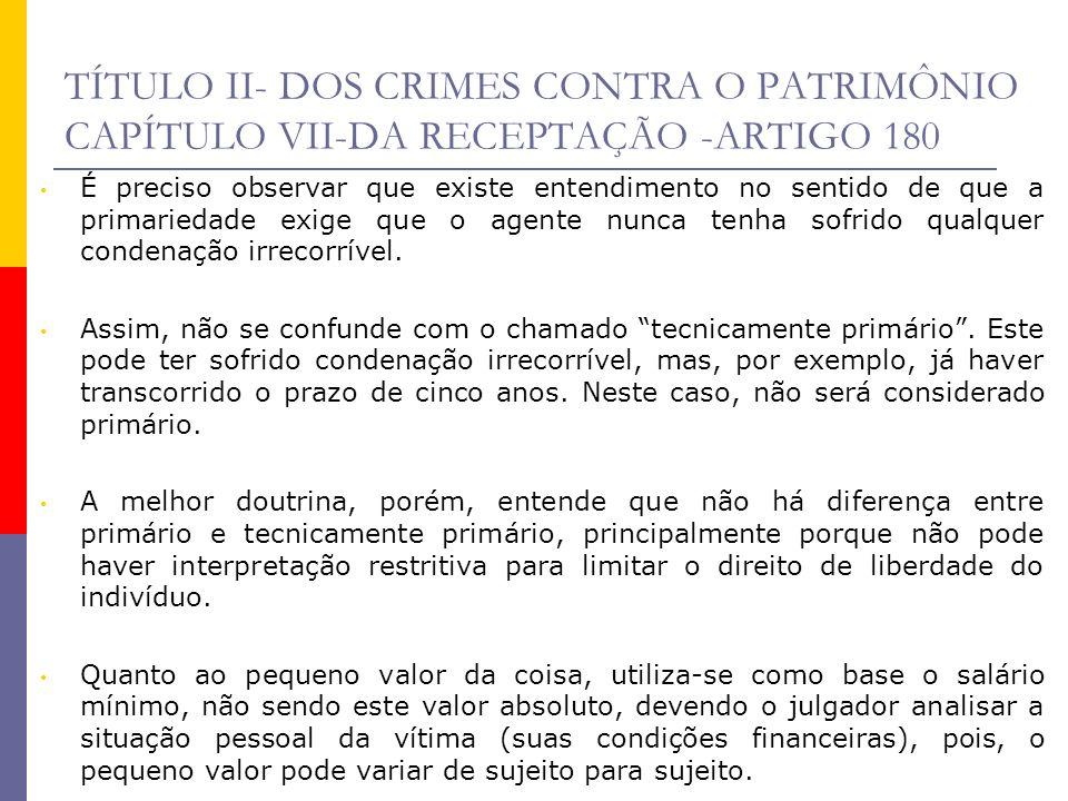 TÍTULO II- DOS CRIMES CONTRA O PATRIMÔNIO CAPÍTULO VII-DA RECEPTAÇÃO -ARTIGO 180 É preciso observar que existe entendimento no sentido de que a primar