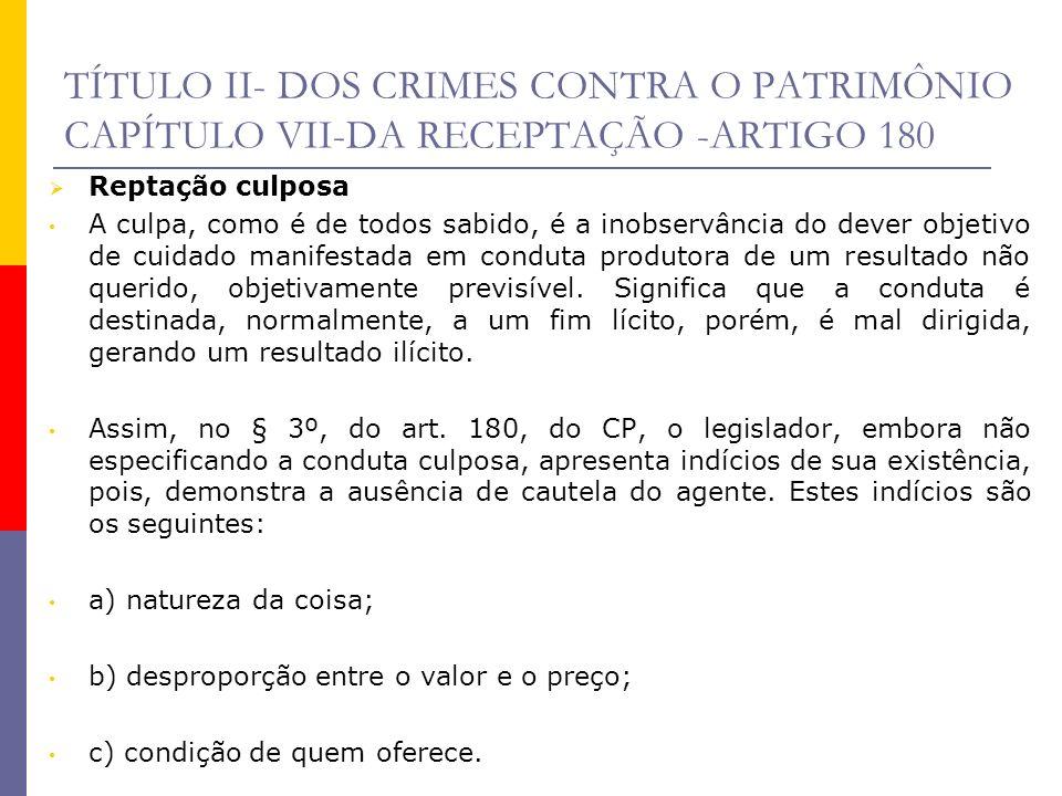 TÍTULO II- DOS CRIMES CONTRA O PATRIMÔNIO CAPÍTULO VII-DA RECEPTAÇÃO -ARTIGO 180 Reptação culposa A culpa, como é de todos sabido, é a inobservância d