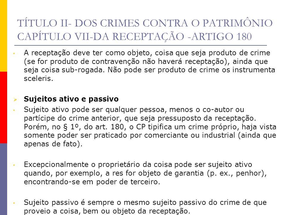 TÍTULO II- DOS CRIMES CONTRA O PATRIMÔNIO CAPÍTULO VII-DA RECEPTAÇÃO -ARTIGO 180 Consumação e tentativa A receptação própria (1ª figura) é crime material e consuma-se com a efetiva tradição da coisa proveniente de crime.