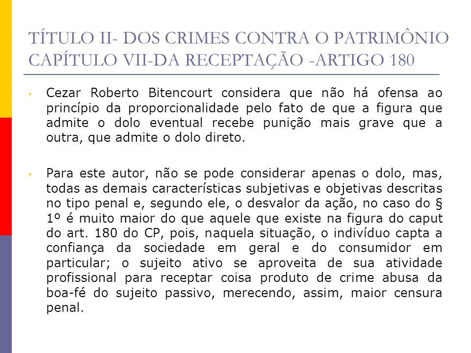 TÍTULO II- DOS CRIMES CONTRA O PATRIMÔNIO CAPÍTULO VII-DA RECEPTAÇÃO -ARTIGO 180 Cezar Roberto Bitencourt considera que não há ofensa ao princípio da