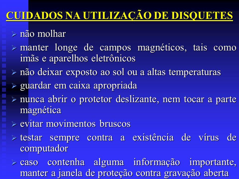 CUIDADOS NA UTILIZAÇÃO DE DISQUETES não molhar não molhar manter longe de campos magnéticos, tais como imãs e aparelhos eletrônicos manter longe de ca