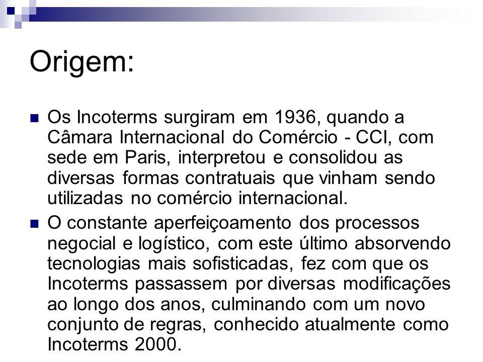 Origem: Os Incoterms surgiram em 1936, quando a Câmara Internacional do Comércio - CCI, com sede em Paris, interpretou e consolidou as diversas formas contratuais que vinham sendo utilizadas no comércio internacional.
