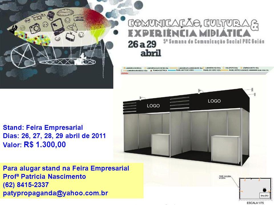 Stand: Feira Empresarial Dias: 26, 27, 28, 29 abril de 2011 Valor: R$ 1.300,00 Para alugar stand na Feira Empresarial Profª Patricia Nascimento (62) 8