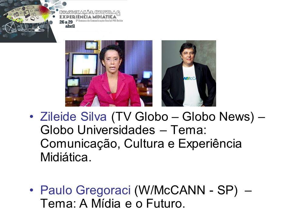 Zileide Silva (TV Globo – Globo News) – Globo Universidades – Tema: Comunicação, Cultura e Experiência Midiática. Paulo Gregoraci (W/McCANN - SP) – Te