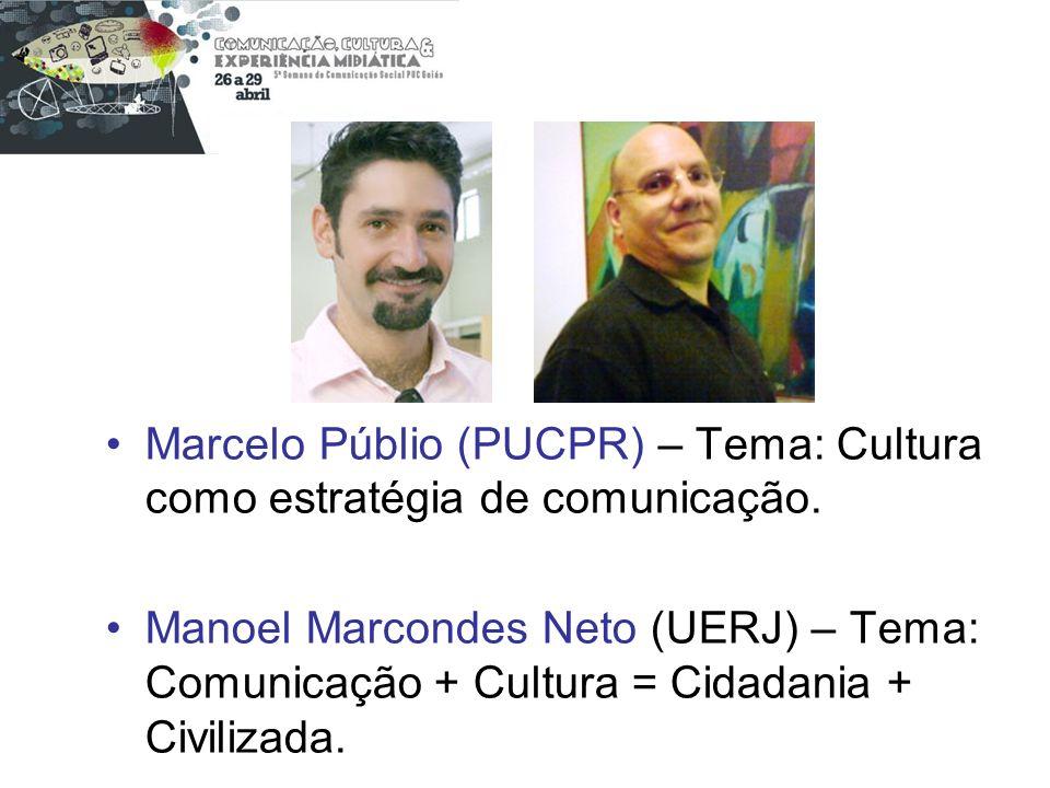 Marcelo Públio (PUCPR) – Tema: Cultura como estratégia de comunicação. Manoel Marcondes Neto (UERJ) – Tema: Comunicação + Cultura = Cidadania + Civili