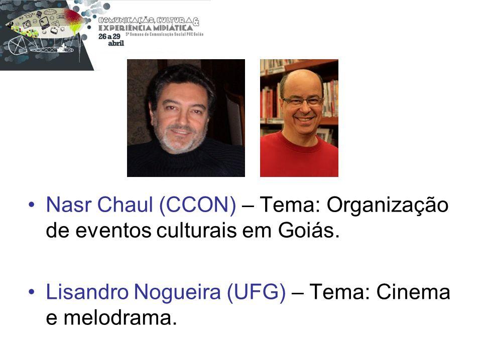 Nasr Chaul (CCON) – Tema: Organização de eventos culturais em Goiás. Lisandro Nogueira (UFG) – Tema: Cinema e melodrama.