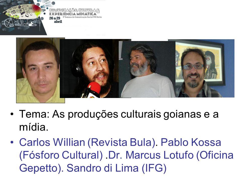 Tema: As produções culturais goianas e a mídia. Carlos Willian (Revista Bula). Pablo Kossa (Fósforo Cultural).Dr. Marcus Lotufo (Oficina Gepetto). San