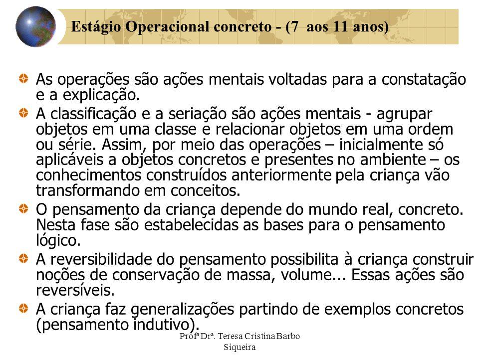 Profª Drª. Teresa Cristina Barbo Siqueira Estágio Operacional concreto - (7 aos 11 anos) As operações são ações mentais voltadas para a constatação e