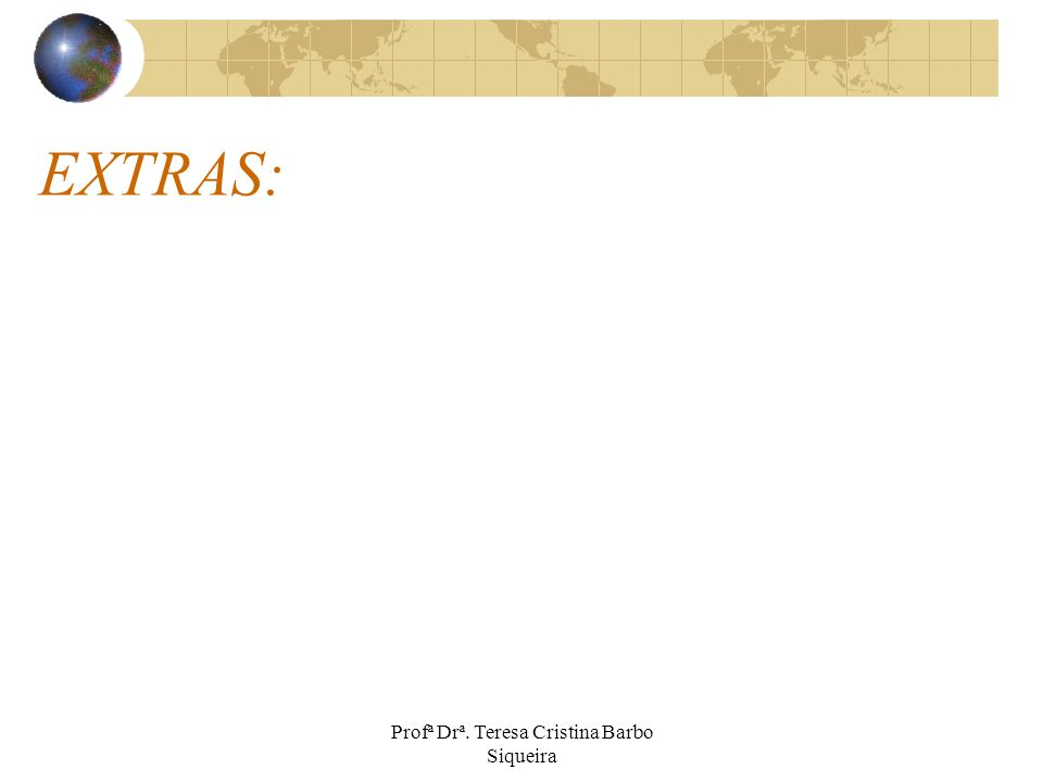 EXTRAS: Profª Drª. Teresa Cristina Barbo Siqueira