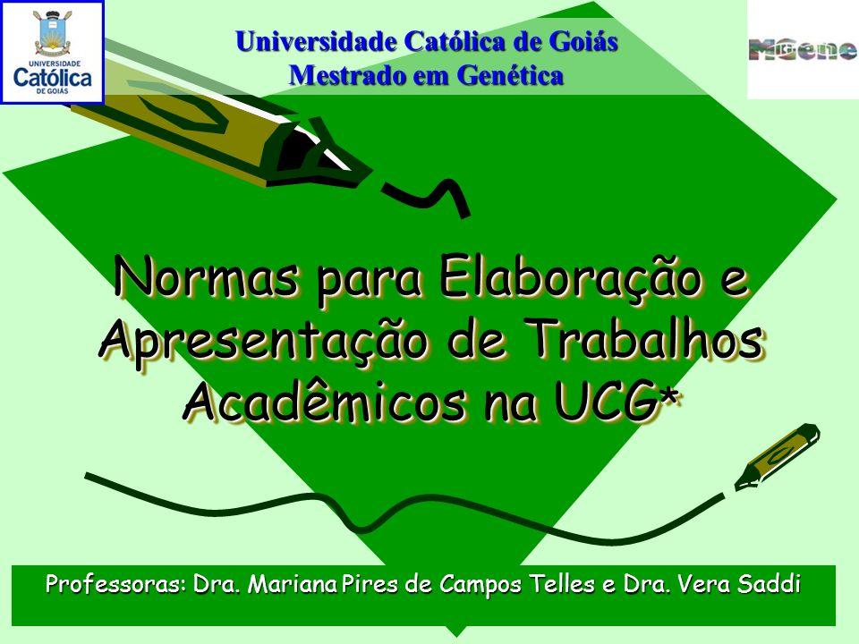 Normas para Elaboração e Apresentação de Trabalhos Acadêmicos na UCG * Professoras: Dra. Mariana Pires de Campos Telles e Dra. Vera Saddi Universidade