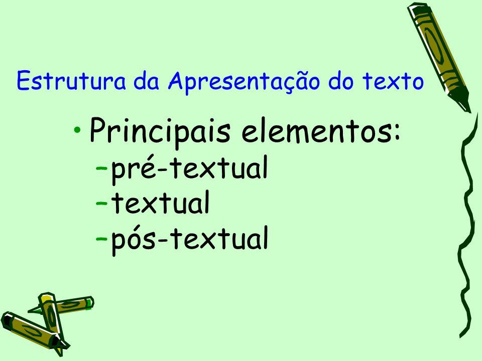 Estrutura da Apresentação do texto Principais elementos: –pré-textual –textual –pós-textual