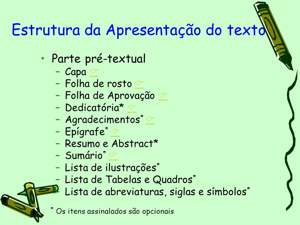 Estrutura da Apresentação do texto Parte pré-textual –Capa –Folha de rosto –Folha de Aprovação –Dedicatória* –Agradecimentos * –Epígrafe * –Resumo e A
