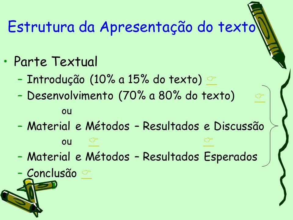 Parte Textual –Introdução (10% a 15% do texto) –Desenvolvimento (70% a 80% do texto) ou –Material e Métodos – Resultados e Discussão ou –Material e Mé