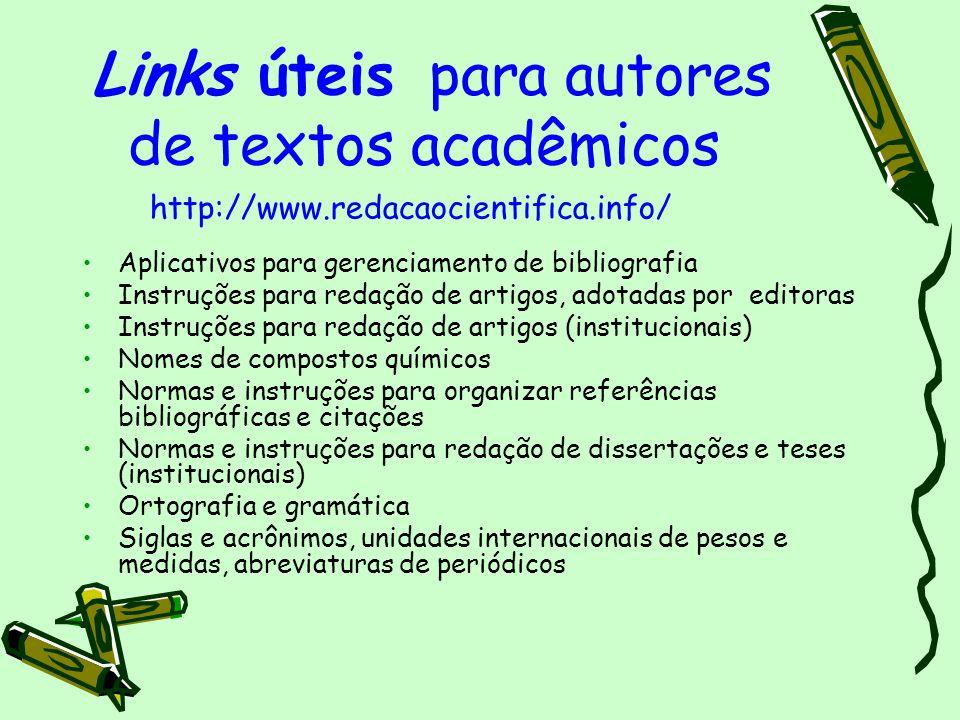Links úteis para autores de textos acadêmicos Aplicativos para gerenciamento de bibliografia Instruções para redação de artigos, adotadas por editoras