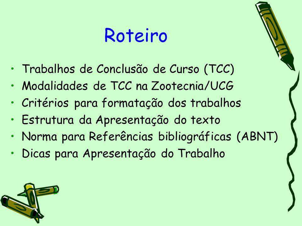 Roteiro Trabalhos de Conclusão de Curso (TCC) Modalidades de TCC na Zootecnia/UCG Critérios para formatação dos trabalhos Estrutura da Apresentação do